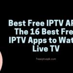 Best Free IPTV APK- The 16 Best Free IPTV Apps to Watch Live TV