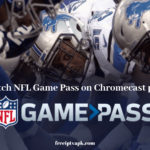How to watch NFL Game Pass on Chromecast plugin TV?