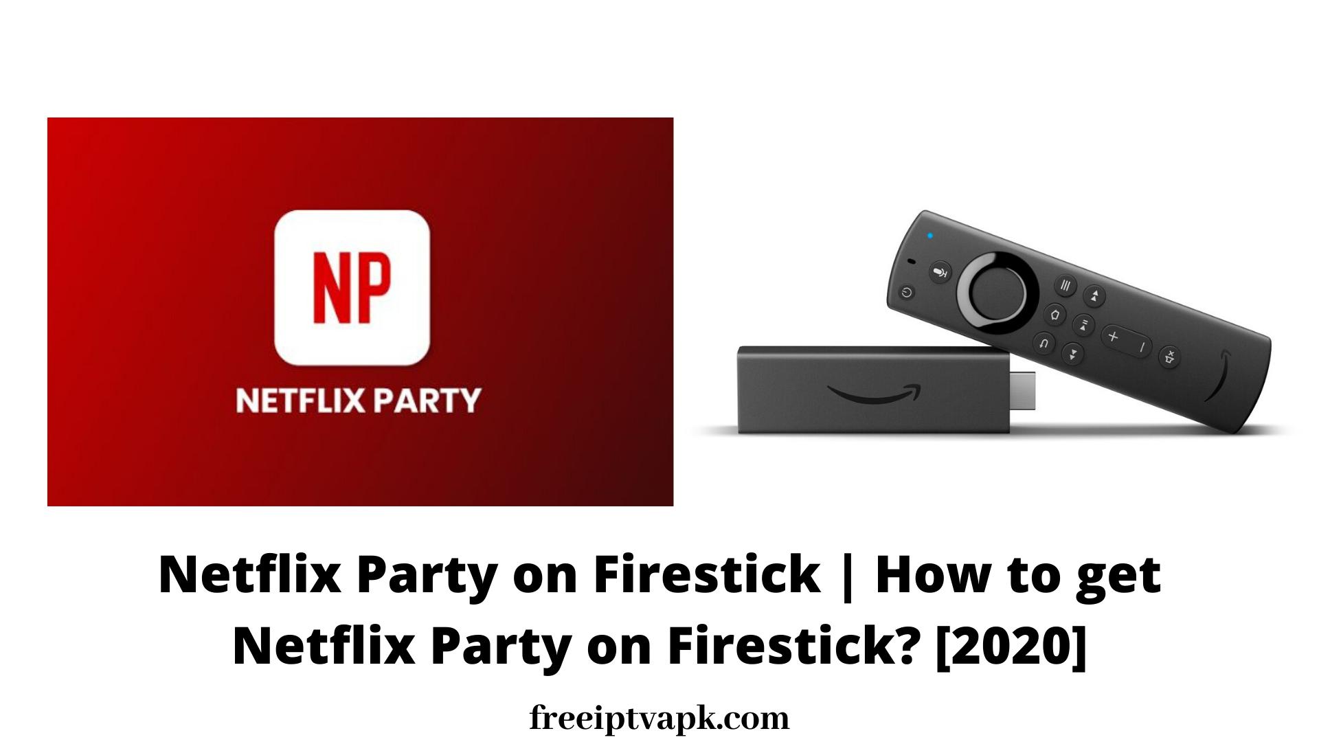 Netflix Party on Firestick | How to get Netflix Party on Firestick? [2020]